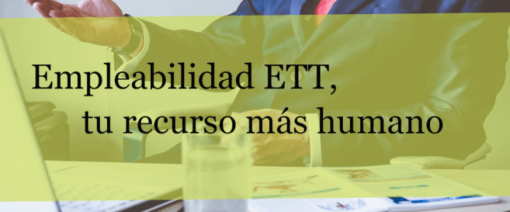 Empleabilidad ETT: tu recurso más humano